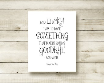 Winnie the Pooh Quote How Lucky I Am To Have Something That Makes Saying Goodbye So Hard Wall Decor Typography Print Nursery Room Decor 2001