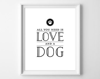 Dog Print, Dog Wall Art, All You Need is Love Print, Dog Lover Gift, Friend Gift, Christmas Gift, Dog Decor, New Dog Gift, Instant Download