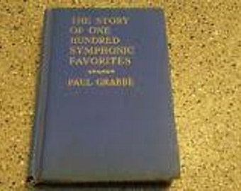 The Story of Oe Hundred Symphonic Favorites by Paul Grabbe