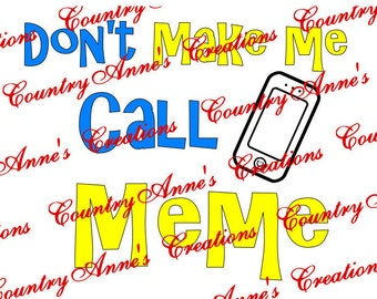 "SVG PNG DXF Eps Ai Wpc Cut file for Silhouette, Cricut, Pazzles  -""Don't make me call Meme"" svg"