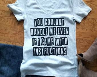 You couldn't handle me even if I came with instructions t shirt - men, women, boy. girl Funny