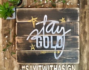 Stay Gold, rustic wood sign, handpainted wooden signs, wooden sign, wood sign, inspiring signs, inspirational, rustic wood sign, wood signs