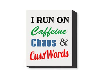 8x10 parenting canvas, I run on caffeine chaos & cuss words sign, caffeine chaos and cuss words stretched canvas wall sign