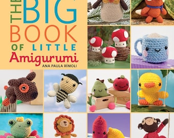 The Big Book of Little Amigurumi from Martingale & Company
