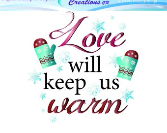 Love Will Keep Us Warm Digital Stamp, Love Stamp, Winter Stamp, Valentines Stamp, Cards, Clothing, Banners, For Personal And Commercial Use