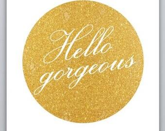 Hello Gorgeous- Faux Gold Foil Instant Download Digital Print