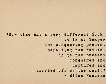 Milan Kundera Quote - Time Quote - Literary Art Quote Print - Passage of Time - Typewriter Quote Art