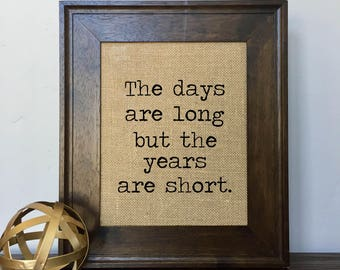 The days are long but the years are short Burlap Print // Office Decor // Gift
