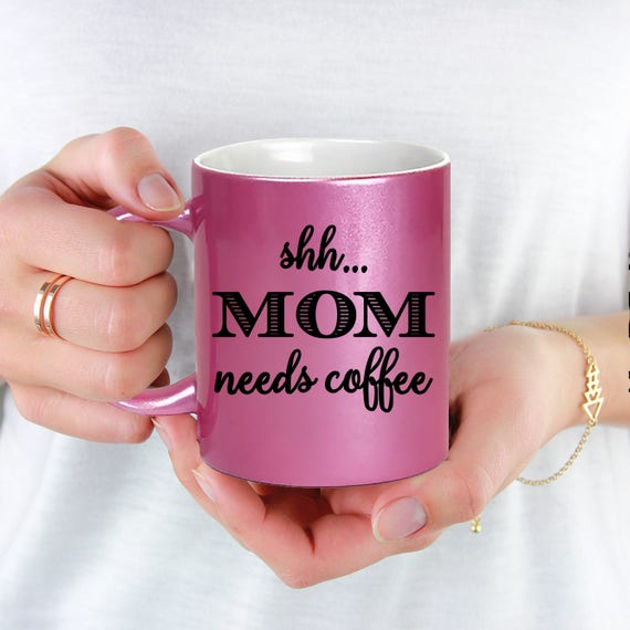 Pink Coffee Mug SHH Mom Needs Coffee - Microwave Dishwasher Safe Pink Coffee Mug - Mug for Mom