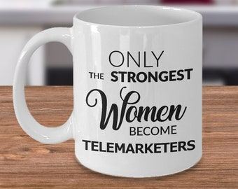 Gifts for Telemarketers - Only the Strongest Women Become Telemarketers Ceramic Coffee Mug