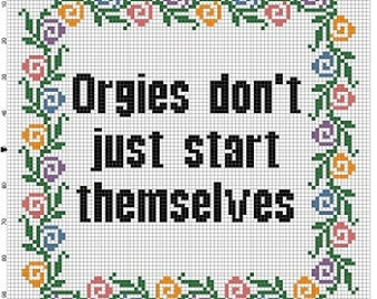 Orgies Don't Just Start Themselves... Cross Stitch Pattern - Instant Download