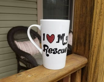 I Love My Rescue Mug, Rescue Mom, Rescue Dog, Rescue Cat, Rescue Dog mom, Dog Mom, Cat Mom, Dog mom gifts, Cat Mom Gifts, coffee mug, coffee