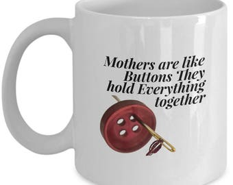 Mothers are Like Buttons They Hold Everything Mug