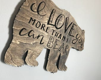 Love you more than I can bear wood sign, baby bear, rustic, woodland nursery, bear nursery, baby gift, forest decor, wooden bear baby shower