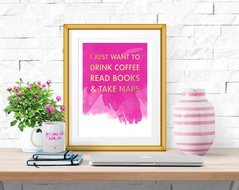 I Just Want to Drink Coffee, Read Books, & Take Naps -- Print -- Home Decor -- Quote Print