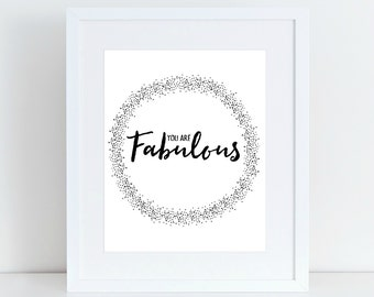 You Are Fabulous, inspirational quote, monochrome printable wall art, black and white motivational poster