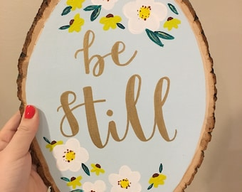 Be Still // Hand Painted Floral Wood Slice