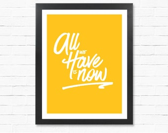 Sale, clearance, on sale, Yellow Digital Print - Poster Download - All We Have is Now - Motivational Poster -Instant Download Poster