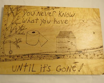 Wood burned Sign - You NEVER Know What You Have Till Its GONE- ready to hang- Empty Nester Gift-Divorce-Crappy Situation
