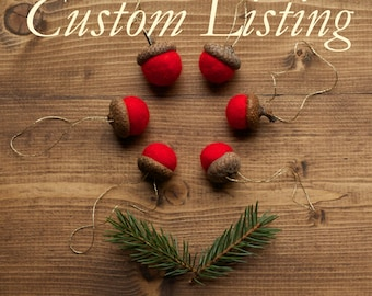 RESERVED for Holly - Custom Set of Felted Acorn Christmas Ornaments