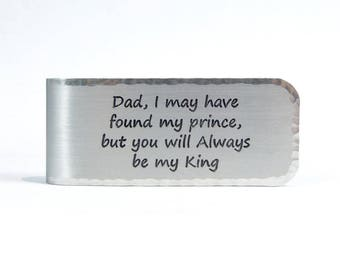 READY TO SHIP ~ Father of the Bride Gift / Dad Gift ~ Dad, I may have found my prince, but you will Always be my King - Money Clip
