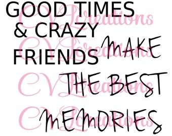 Good Times & Crazy Friends Make the Best Memories SVG PNG DXF Digital file