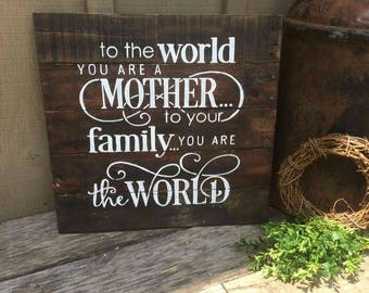"To The World You Are A Mother To Your Family You Are The World Pallet Sign 18"" x 18"" Any Color"