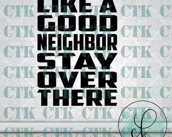 SVG Cut File,Cricut,Stencil,T-shirt,Mug,Tumbler, Funny, Adult Humor, Sarcasm, Like A Good Neighbor Stay Over There