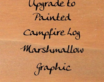 Personalized Wood Sign - Upgrade graphic to Campfire Log Marshmallow graphic - Wooden Name Sign