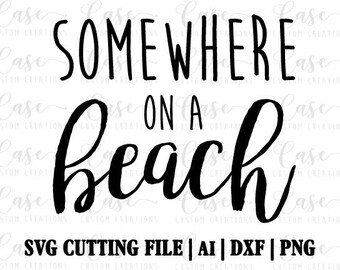 Somewhere on a Beach SVG Cutting FIle, Ai, Dxf and PNG | Instant Download | Cricut & Silhouette | Vacay | Summer | Island | Sun