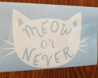 MEOW OR NEVER sticker decal laptop binders folders bikes cars walls windows