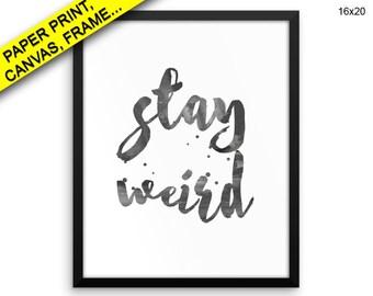 Stay Weird Wall Art Framed Stay Weird Canvas Print Stay Weird Framed Wall Art Stay Weird Poster Stay Weird Different Art Stay Weird Prints