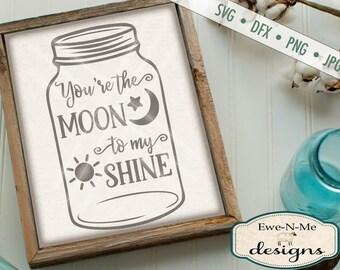 Mason Jar SVG - Moon Shine SVG - You're The Moon to My Shine svg - Southern SVG - moonshine svg -  Commercial Use svg, dxf, png, jpg