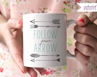 Follow Your Arrow Mug- Arrow Mug, Inspirational Mug, Motivational Mug, Graduation Gift, Gift for Her, Mothers Day Mug, Mothers Day Gift