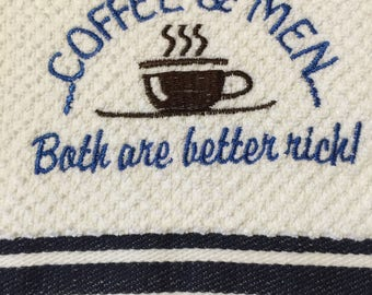 Coffee Custom Embroidered Kitchen Tea Towel  Coffee & Men, Both are Better Rich