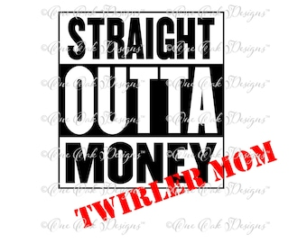 Straight Outta Money Twirler Mom SVG File, pdf, dxf, ai, jpg, png  SVG file Cameo for Cricut & other electronic cutters