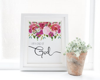 "PRINTABLE Art ""I am a Child Of God"" Floral Art Print Typography Art Print Floral Wall Art Floral Decor Nursery Decor Nursery Wall Art"