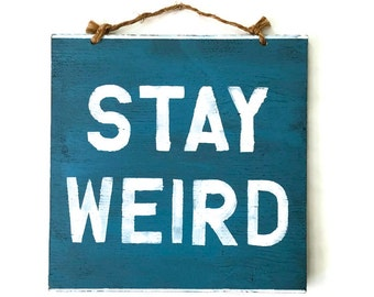 Stay Weird Wood Sign / Weathered Sign / Funny Sign / Wood Sign Sayings / Wall Art / Gifts for Him / Gifts for Her - Caribbean Blue