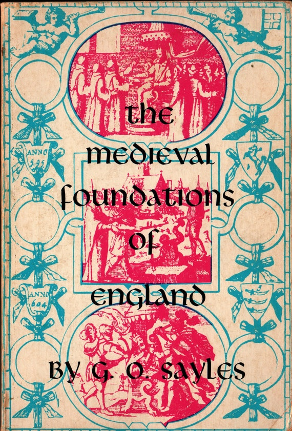 The Medieval Foundations of England + G. O. Sayles + 1961 + Vintage History Book