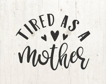 Tired as a mother, svg, eps, dxf, png, jpg file, svg file, Silhouette, Cricut
