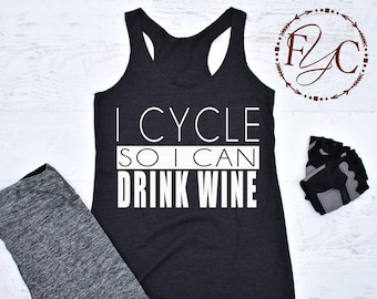I Cycle So I Can Drink Wine. Funny Workout Tank. Cycle Tank. Workout Tank. Women's Tank. Wine Tank. Running Tank. Funny Wine shirt (F20)