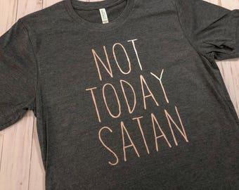 NOT TODAY SATAN // Rose Gold Metallic on soft Dark Heather Grey shirt // Christian Shirts