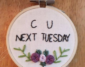 C U Next Tuesday Embroidery - Hand-stitched Embroidery - Wall Art