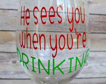 He sees you when you're drinking wine glass, Christmas wine glass, funny Christmas wine glass, christmas gag gift, christmas wine gift