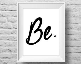 BE. Unframed art print, Typographic poster, inspirational print, self esteem, wall decor, quote art. (R&R0067)