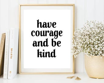 Have courage and be kind printable poster, printable quote, printable art, downloadable print, wall art, typography print, wall decor