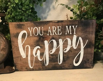 You are my happy sign / farmhouse Sign / love Sign / shelf sitter / rustic sign