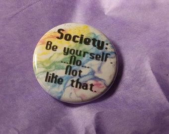 """Society be yourself no not like that 1.25"""" pinback button badge rainbow defiant button humor small button accessory"""