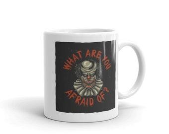 Clown What Are You Afraid Of? Coffee Mug
