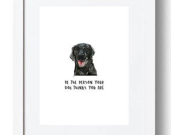 "Print ""Be the person your dog thinks you are""  -  *INSTANT DOWNLOAD*"